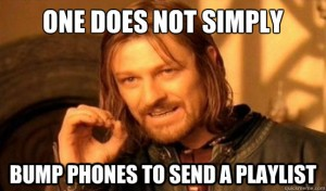 One Does Not Simply Bump Phones To Send A Playlist