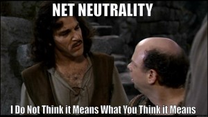 Net Neutrality I Do Not Think it Means What You Think it Means